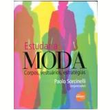 Estudar a Moda - Paolo Sorcinelli, Alberto Malfitano, Giampaolo Proni