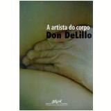 A Artista do Corpo - Don DeLillo