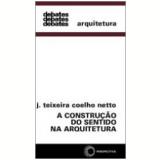 A Construção do Sentido na Arquitetura - J. Teixeira Coelho Netto