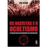 Os Nazistas e o Ocultismo - Paul Roland