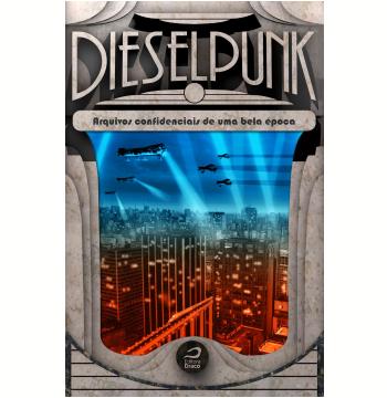 Dieselpunk - Arquivos Confidenciais de Uma Bela Época