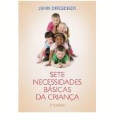Sete Necessidades Basicas Das Crianças - John Drescher