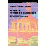 Energia: o vício da civilização (Ebook) - Fátima Casarin