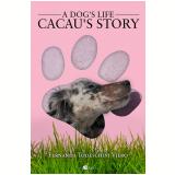 A dog?s life: Cacau?s story (Ebook) - Fernanda Todeschini Viero