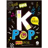 O Melhor Guia De K-Pop Real Oficial - Pedro Pereira, Hugo Francioni