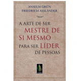 A Arte de Ser Mestre de Si Mesmo para Ser Líder de Pessoas - Anselm Grün, Friedrich Assländer