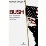 Bush e a Doutrina das Guerras sem Fim - Newton Carlos