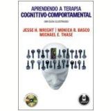 Aprendendo a Terapia Cognitivo-Comportamental um Guia Ilustrado - Michael E. Thase, Jesse H. Wright, Monica R. Basco