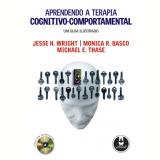 Aprendendo a Terapia Cognitivo-Comportamental - Michael E. Thase, Jesse H. Wright, Monica R. Basco