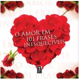 O Amor em 101 Frases Inesquec�veis - V�rios autores