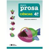 Projeto Prosa Ciências 4º Ano - Ensino Fundamental I - Maria Rosa Carnevalle