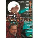 Moacyr Luz - Samba do Trabalhador Ao Vivo (DVD) - Moacyr Luz