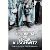 O Homem Que Venceu Auschwitz - Denis Avey