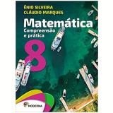 Matemática - Compreensão e Prática - 8º Ano - Enio Silveira, Cláudio Marques