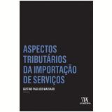 Aspectos Tributários da Importação de Serviços - Gustavo Pagliuso Machado