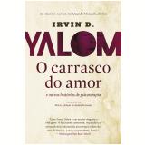 O Carrasco do Amor - E Outras Histórias de Psicoterapia - Irvin D. Yalom