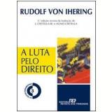 A Luta pelo Direito - Rudolf Von Ihering, José Cretella Júnior, Agnes Cretella