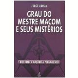 Grau do Mestre Ma�om e Seus Mist�rios - Jorge Adoum