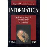 Informática Aplicada às Áreas de Contabilidade, Administração e Economia - Edgard B. Cornachione Jr.