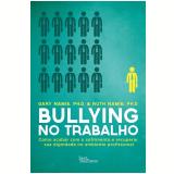 Bullying No Trabalho - Gary Namie, Ruth Namie