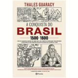 A Conquista do Brasil (1500-1600) - Thales Guaracy