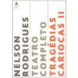 Nelson Rodrigues: Teatro Completo (Vol. 4, Tragédias Cariocas 2) - Nelson Rodrigues
