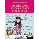 Eu Era uma Adolescente Encanada - Ros Asquith
