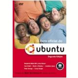 O Livro Oficial do Ubuntu - Benjamin Mako Hill, Jono Bacon, Ivan Krstic ...