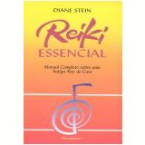 Reiki Essencial - Manual Completo Sobre uma Antiga Arte de Cura  - Inez Diane Stein