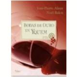 Bodas de Ouro em Yquem - NoËl Balen, Jean-Pierre Alaux