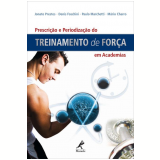 Prescrição e Periodização do Treinamento de Força em Academias - Paulo Marchetti, Mario Augusto Charro, Jonato Prestes ...