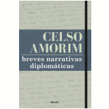 Breves Narrativas Diplomáticas - Celso Amorim
