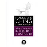 Arquitetura de Interiores Ilustrada - Francis D. K. Ching, Corky Binggeli