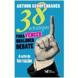 38 Estrat�gias para Vencer Qualquer Debate - Arthur Schopenhauer