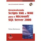 Desenvolvendo Scripts Xml E Wmi Para O Microsoft Sql Server 2000 - Tobias Martinsson