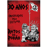 Ratos do Por�o - 30 anos  Crucificados pelo Sistema  (DVD) - Ratos do Por�o