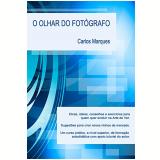O Olhar do Fotógrafo (Ebook) - Carlos Marques