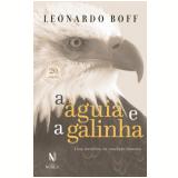 A Águia e a Galinha - Uma Metáfora da Condição Humana - Leonardo Boff