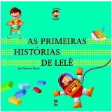 As Primeiras Histórias de Lelê - José Roberto Torero