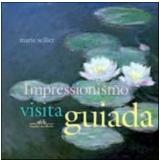 Impressionismo: Visita Guiada - Marie Sellier
