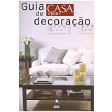 Guia Casa e Jardim de Decoração - Editora Globo (Org.)