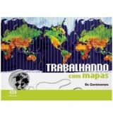 Trabalhando Com Mapas - Os Continentes - Ensino Fundamental II - Atica