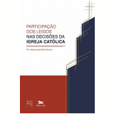 Participação Dos Leigos Nas Decisões Da Igreja Cat - Antonio Da Silva Pereira
