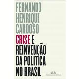 Crise e Reinvenção da Política no Brasil - Fernando Henrique Cardoso, Miguel Darcy de Oliveira, Sergio Fausto