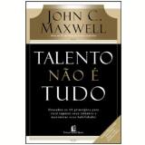 Talento Não é Tudo - John C. Maxwell