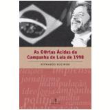 As C@rtas Ácidas da Campanha de Lula de 1998 - Bernardo Kucinski