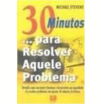 30 Minutos para Resolver Aquele Problema