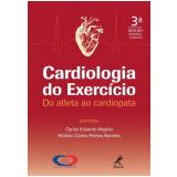 Cardiologia do Exercício - AntÔnio Carlos Pereira Barretto, Carlos Eduardo Negrão