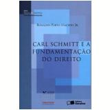 Carl Schmitt e a Fundamentação do Direito  - Ronaldo Porto Macedo Jr