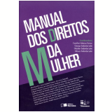Manual dos Direitos da Mulher - George Salomão Leite, Carolina Valença Ferraz, Glauber Salomão Leite ...
